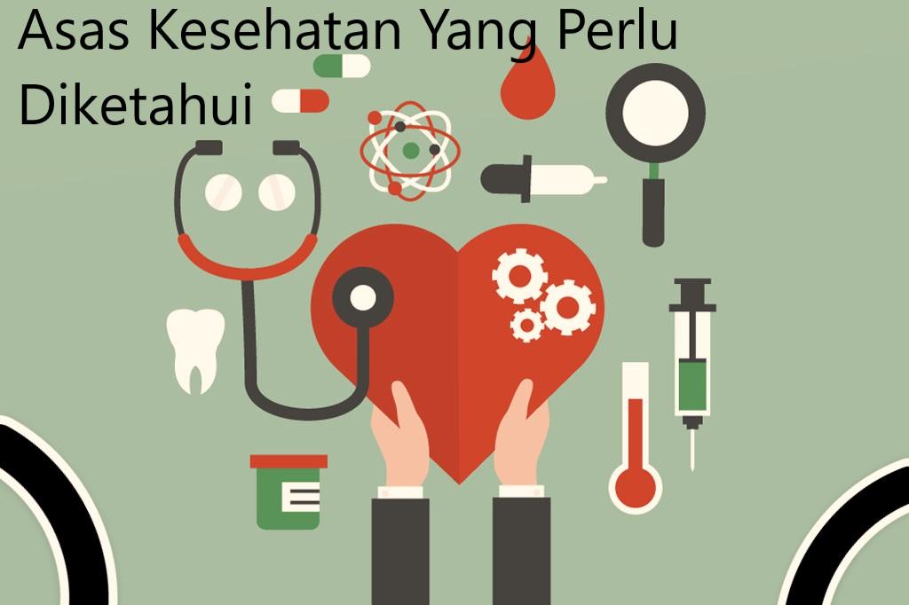 Asas Kesehatan Yang Perlu Diketahui
