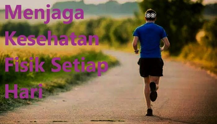 Menjaga Kesehatan Fisik Setiap Hari