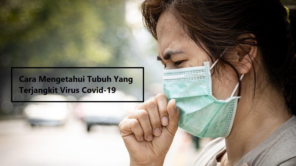 Cara Mengetahui Tubuh Yang Terjangkit Virus Covid-19