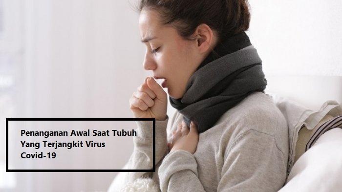 Penanganan Awal Saat Tubuh Yang Terjangkit Virus Covid-19