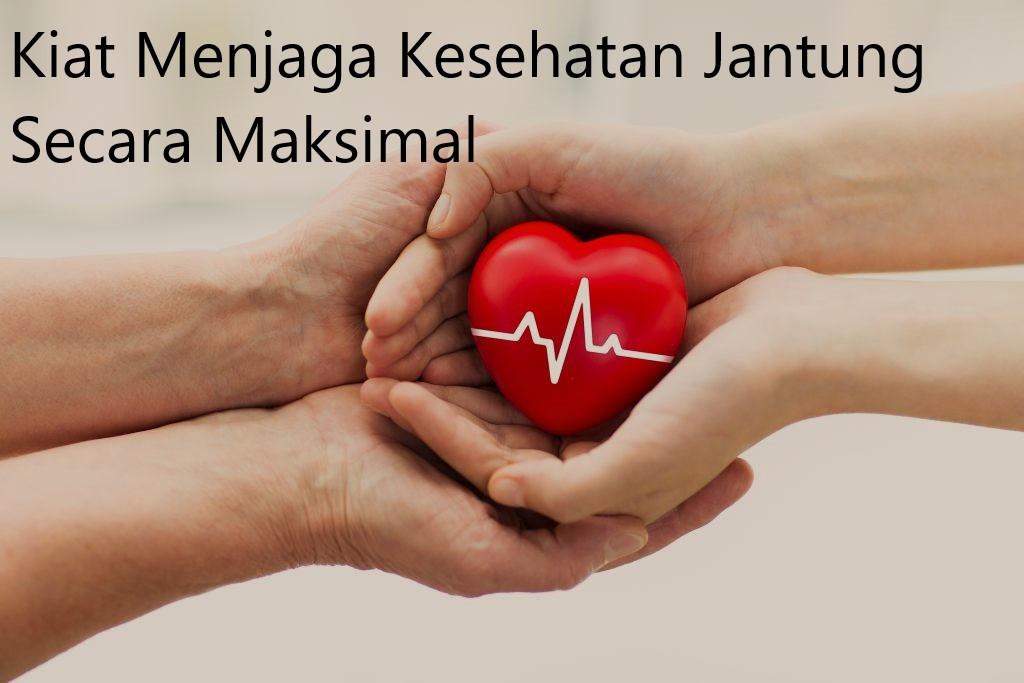 Kiat Menjaga Kesehatan Jantung Secara Maksimal